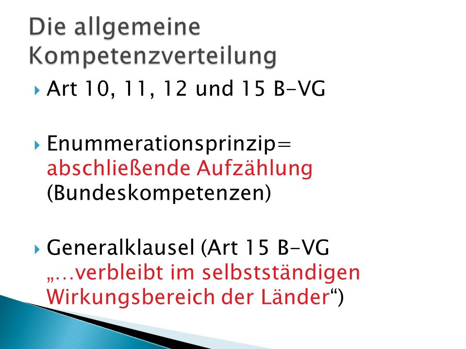 Art 10, 11, 12 und 15 B-VG Enummerationsprinzip= abschließende Aufzählung (Bundeskompetenzen)