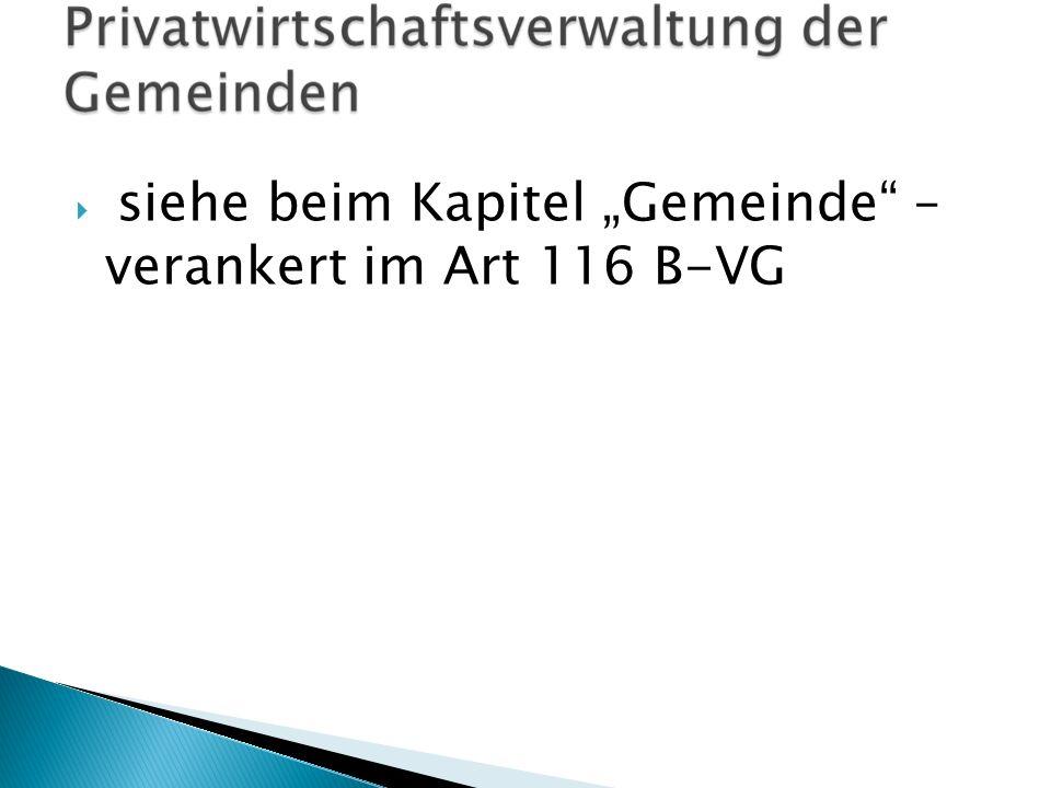 """siehe beim Kapitel """"Gemeinde – verankert im Art 116 B-VG"""