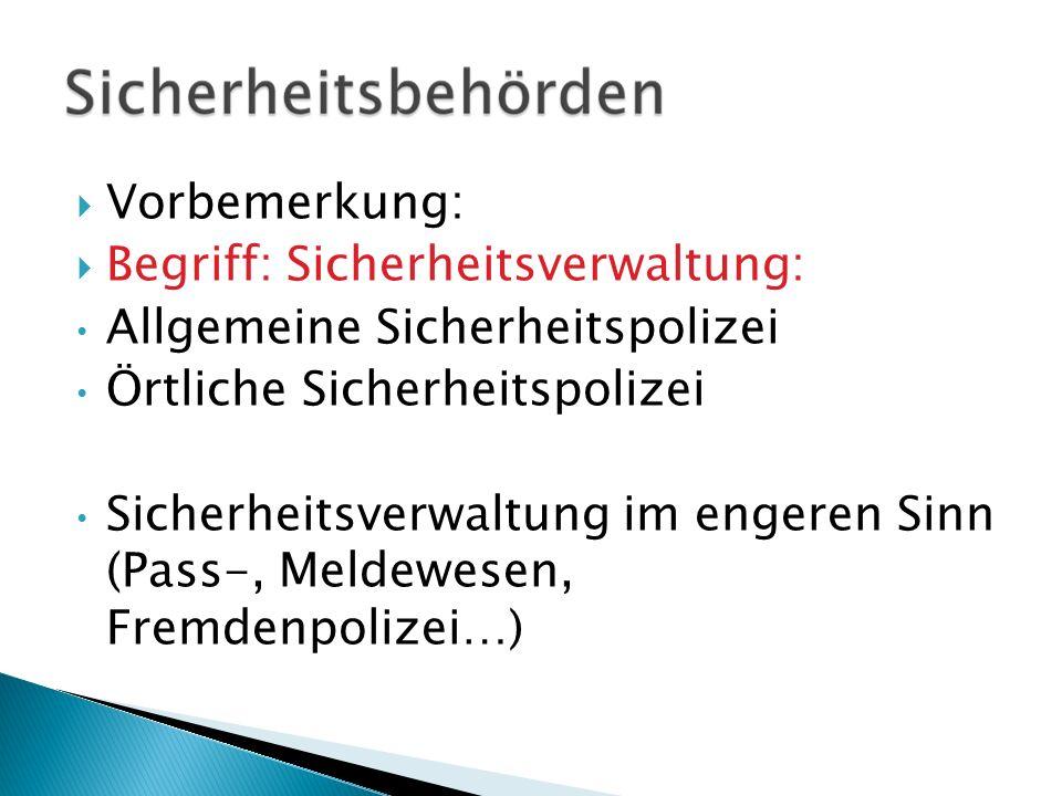 Vorbemerkung: Begriff: Sicherheitsverwaltung: Allgemeine Sicherheitspolizei. Örtliche Sicherheitspolizei.