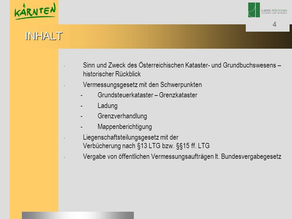 INHALT Sinn und Zweck des Österreichischen Kataster- und Grundbuchswesens – historischer Rückblick.