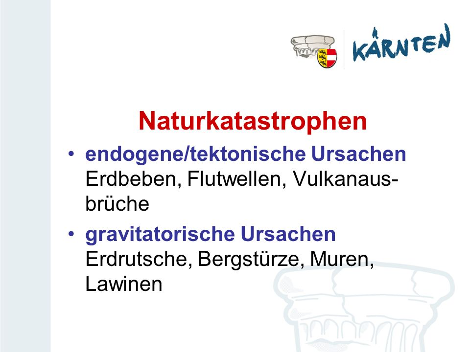 Naturkatastrophenendogene/tektonische Ursachen Erdbeben, Flutwellen, Vulkanaus- brüche.
