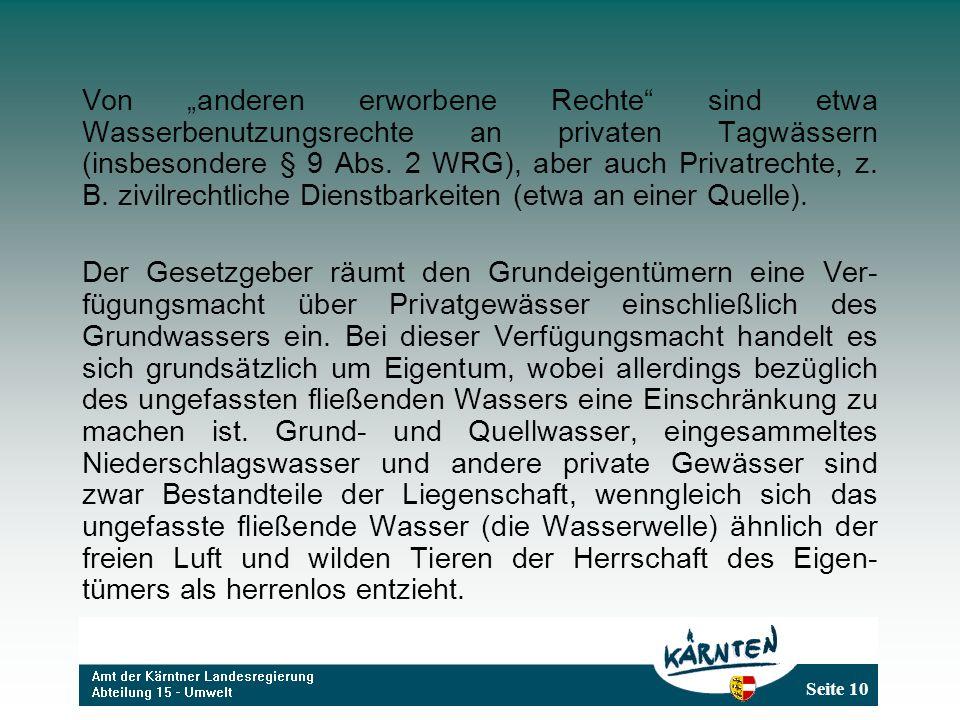 """Von """"anderen erworbene Rechte sind etwa Wasserbenutzungsrechte an privaten Tagwässern (insbesondere § 9 Abs. 2 WRG), aber auch Privatrechte, z. B. zivilrechtliche Dienstbarkeiten (etwa an einer Quelle)."""