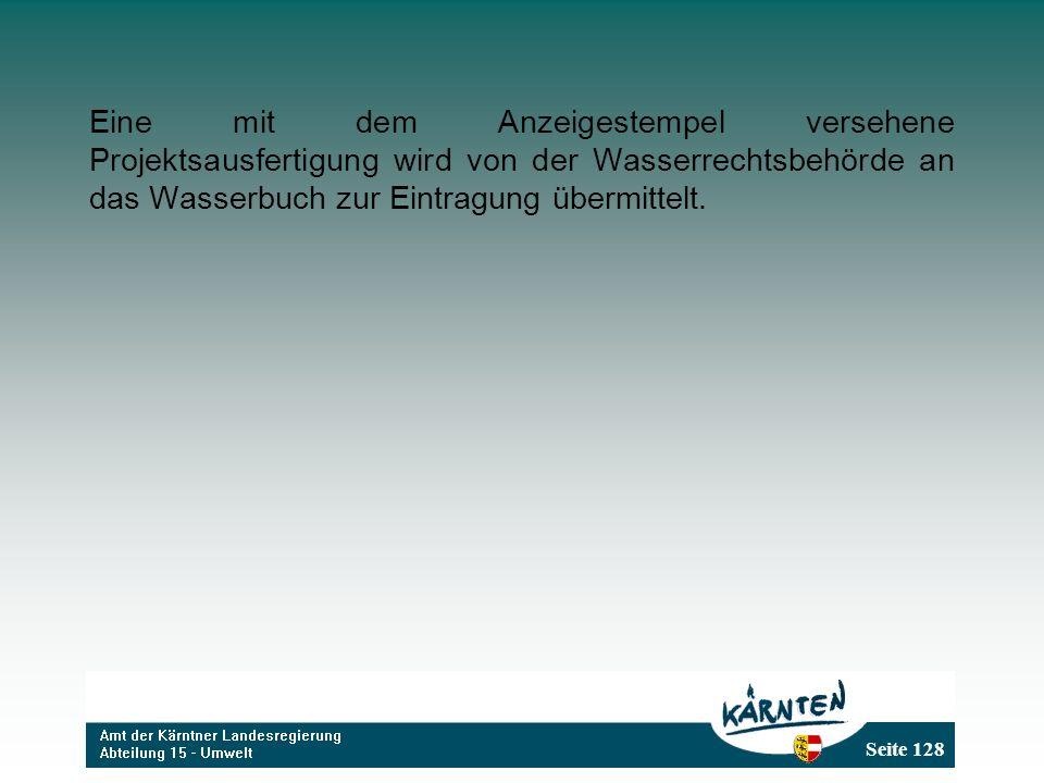 Eine mit dem Anzeigestempel versehene Projektsausfertigung wird von der Wasserrechtsbehörde an das Wasserbuch zur Eintragung übermittelt.