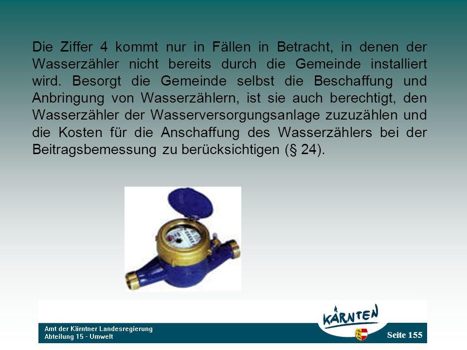 Die Ziffer 4 kommt nur in Fällen in Betracht, in denen der Wasserzähler nicht bereits durch die Gemeinde installiert wird.