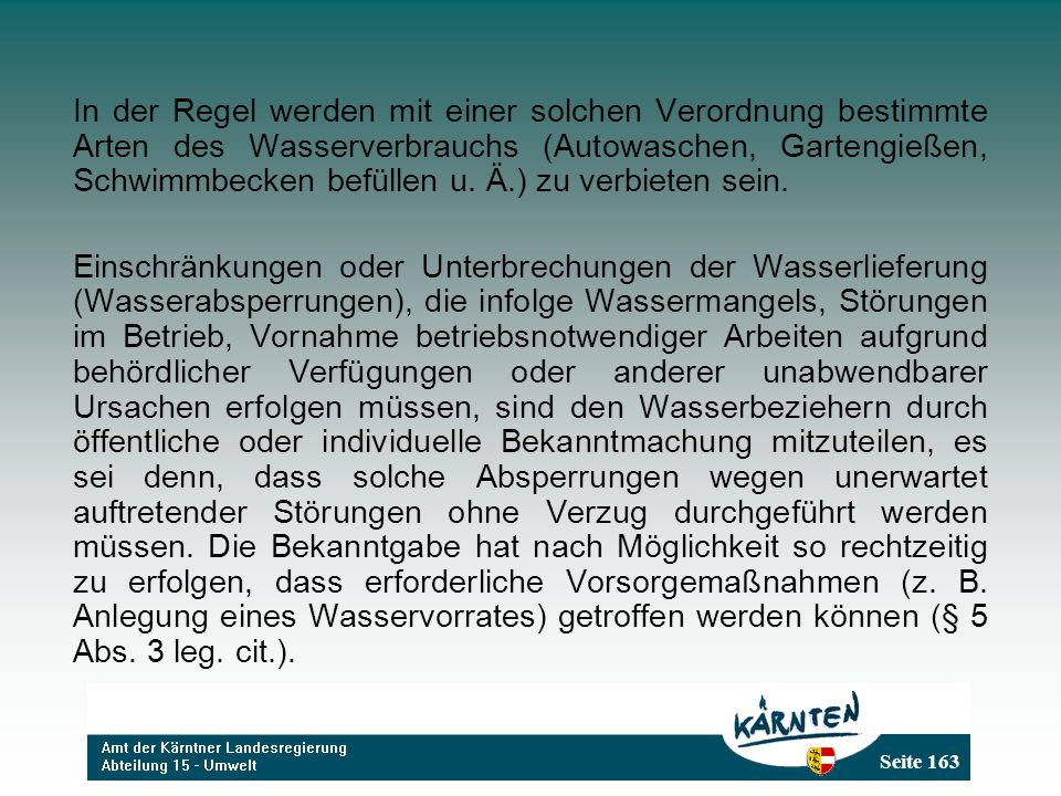 In der Regel werden mit einer solchen Verordnung bestimmte Arten des Wasserverbrauchs (Autowaschen, Gartengießen, Schwimmbecken befüllen u. Ä.) zu verbieten sein.
