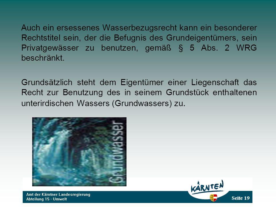 Auch ein ersessenes Wasserbezugsrecht kann ein besonderer Rechtstitel sein, der die Befugnis des Grundeigentümers, sein Privatgewässer zu benutzen, gemäß § 5 Abs. 2 WRG beschränkt.