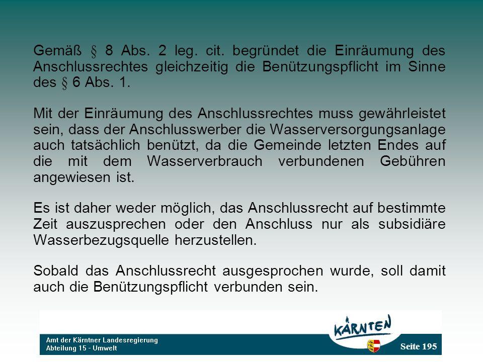 Gemäß § 8 Abs. 2 leg. cit. begründet die Einräumung des Anschlussrechtes gleichzeitig die Benützungspflicht im Sinne des § 6 Abs. 1.