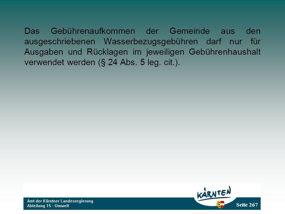 Das Gebührenaufkommen der Gemeinde aus den ausgeschriebenen Wasserbezugsgebühren darf nur für Ausgaben und Rücklagen im jeweiligen Gebührenhaushalt verwendet werden (§ 24 Abs.