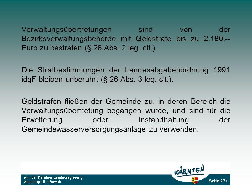 Verwaltungsübertretungen sind von der Bezirksverwaltungsbehörde mit Geldstrafe bis zu 2.180,-- Euro zu bestrafen (§ 26 Abs. 2 leg. cit.).