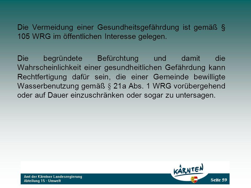 Die Vermeidung einer Gesundheitsgefährdung ist gemäß § 105 WRG im öffentlichen Interesse gelegen.