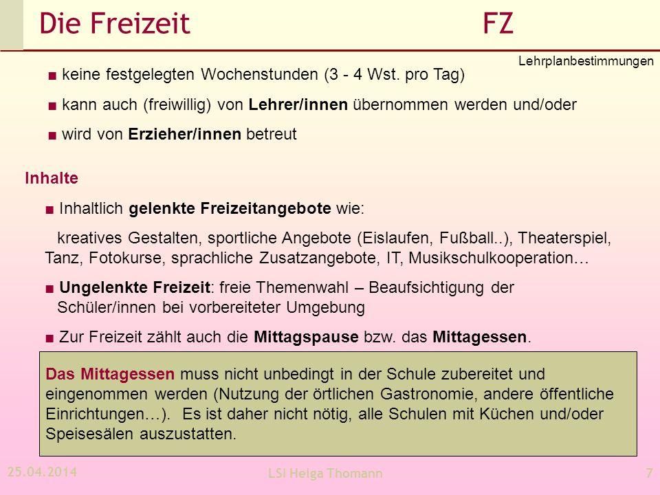 Die Freizeit FZ Lehrplanbestimmungen. ■ keine festgelegten Wochenstunden (3 - 4 Wst. pro Tag)
