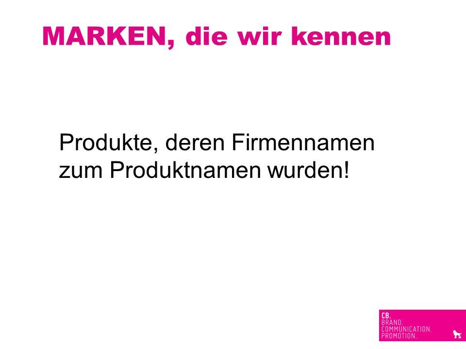 MARKEN, die wir kennen Produkte, deren Firmennamen zum Produktnamen wurden!
