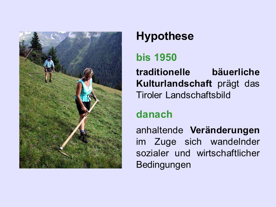 Hypothese bis 1950. traditionelle bäuerliche Kulturlandschaft prägt das Tiroler Landschaftsbild. danach.