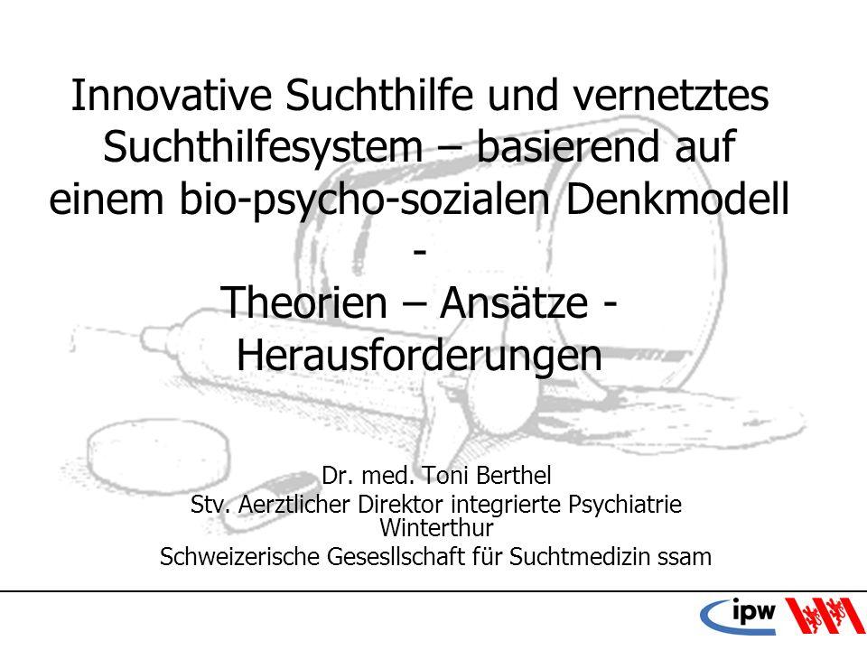 Innovative Suchthilfe und vernetztes Suchthilfesystem – basierend auf einem bio-psycho-sozialen Denkmodell - Theorien – Ansätze - Herausforderungen