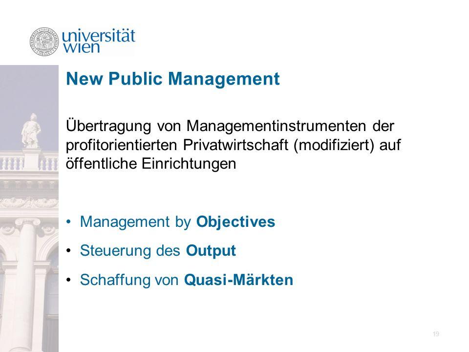 New Public Management Übertragung von Managementinstrumenten der profitorientierten Privatwirtschaft (modifiziert) auf öffentliche Einrichtungen.