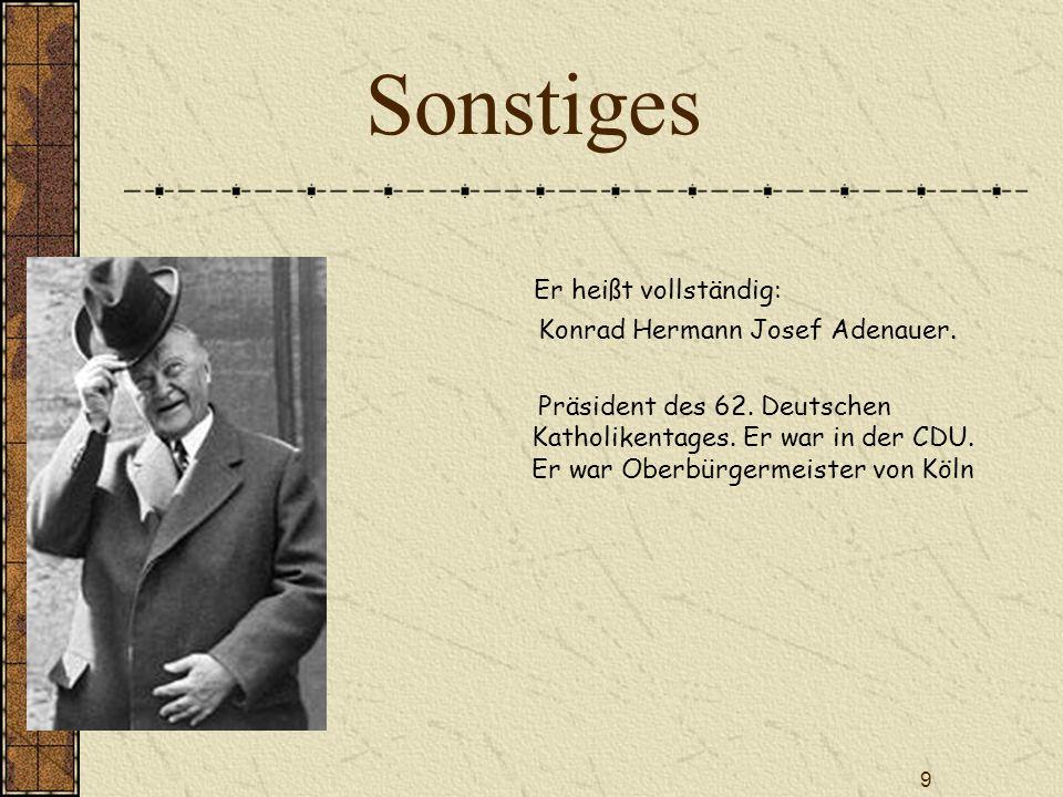 Sonstiges Er heißt vollständig: Konrad Hermann Josef Adenauer.