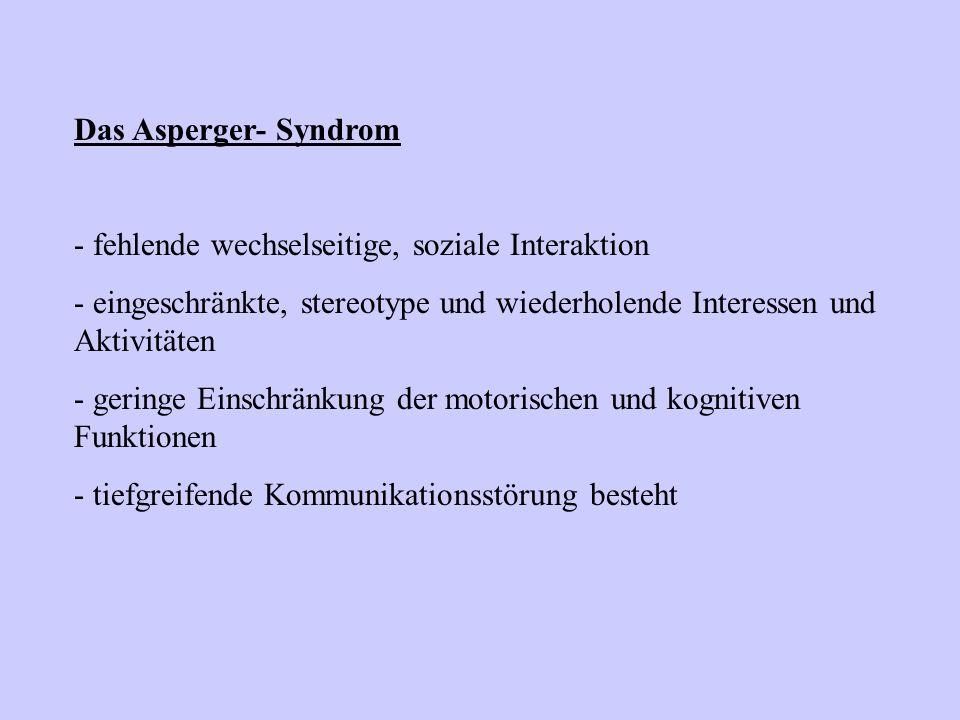 Das Asperger- Syndrom fehlende wechselseitige, soziale Interaktion. eingeschränkte, stereotype und wiederholende Interessen und Aktivitäten.