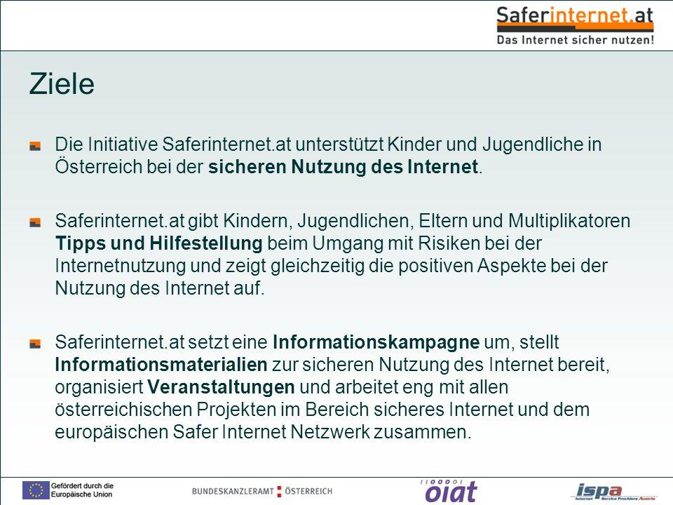 Ziele Die Initiative Saferinternet.at unterstützt Kinder und Jugendliche in Österreich bei der sicheren Nutzung des Internet.