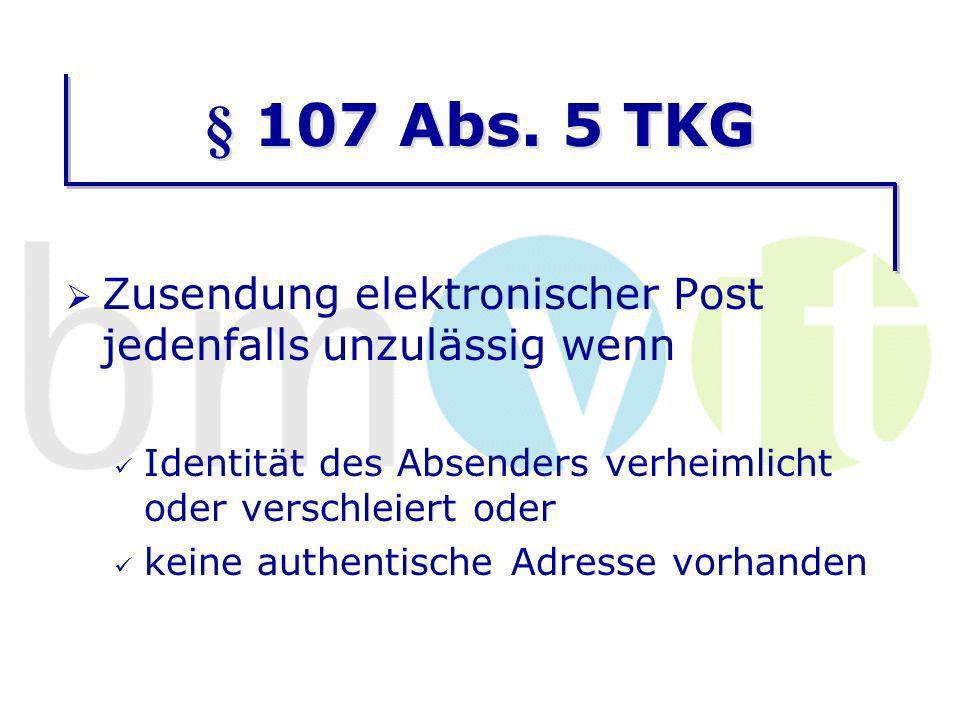 § 107 Abs. 5 TKG Zusendung elektronischer Post jedenfalls unzulässig wenn. Identität des Absenders verheimlicht oder verschleiert oder.