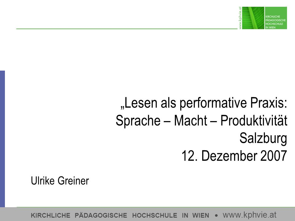 """""""Lesen als performative Praxis: Sprache – Macht – Produktivität Salzburg 12. Dezember 2007"""