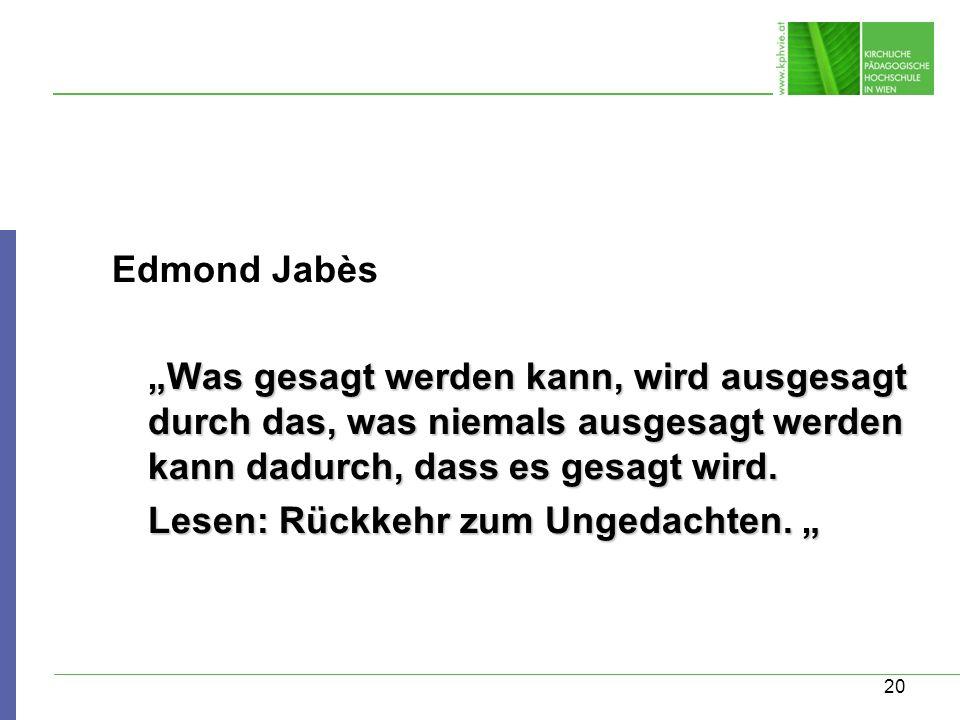 """Edmond Jabès """"Was gesagt werden kann, wird ausgesagt durch das, was niemals ausgesagt werden kann dadurch, dass es gesagt wird."""