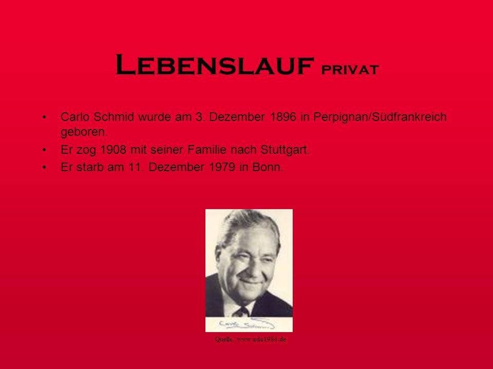 Lebenslauf privat Carlo Schmid wurde am 3. Dezember 1896 in Perpignan/Südfrankreich geboren. Er zog 1908 mit seiner Familie nach Stuttgart.