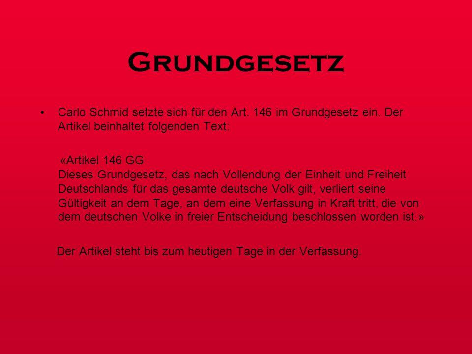 Grundgesetz Carlo Schmid setzte sich für den Art. 146 im Grundgesetz ein. Der Artikel beinhaltet folgenden Text: