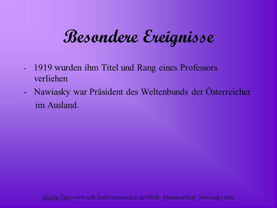 Besondere Ereignisse - 1919 wurden ihm Titel und Rang eines Professors verliehen. Nawiasky war Präsident des Weltenbunds der Österreicher.