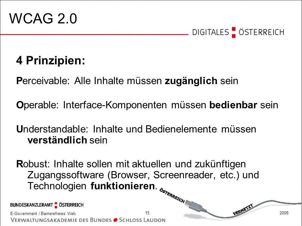 WCAG 2.0 4 Prinzipien: Perceivable: Alle Inhalte müssen zugänglich sein. Operable: Interface-Komponenten müssen bedienbar sein.