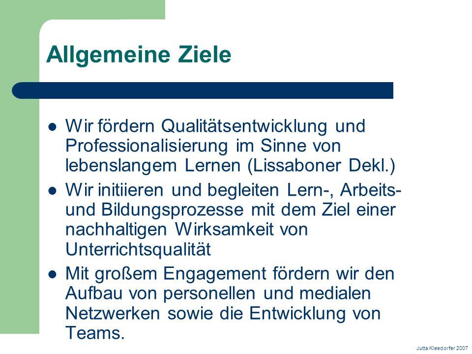 Allgemeine Ziele Wir fördern Qualitätsentwicklung und Professionalisierung im Sinne von lebenslangem Lernen (Lissaboner Dekl.)