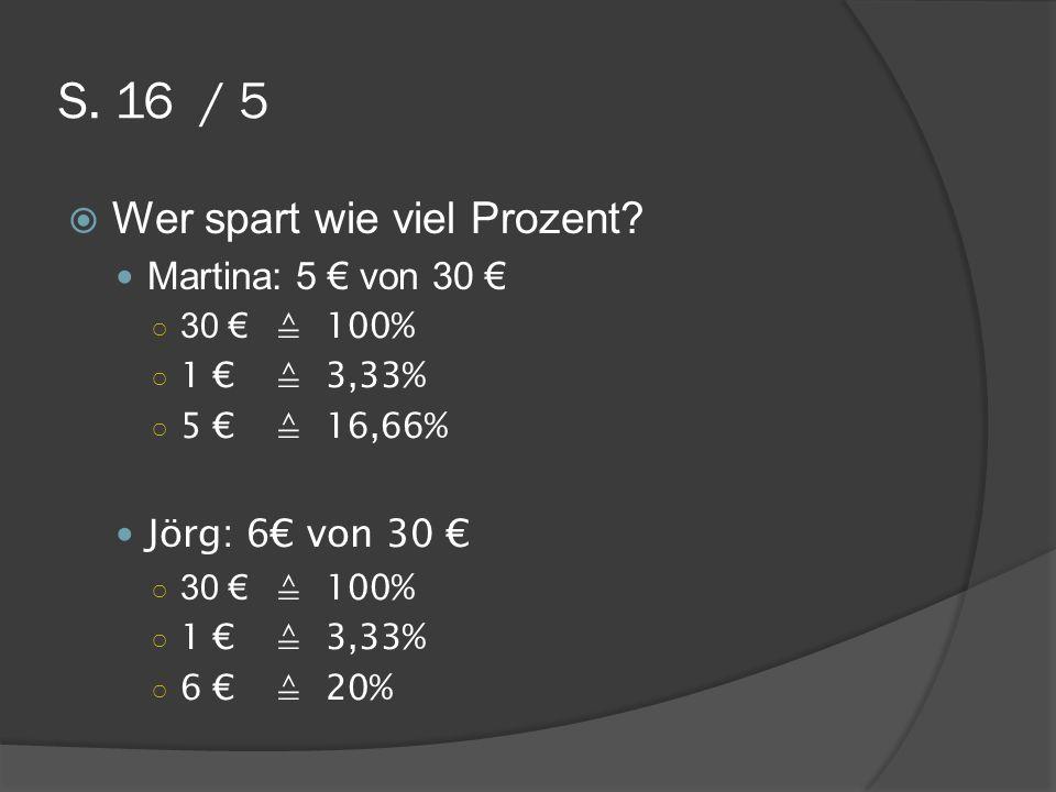 S. 16 / 5 Wer spart wie viel Prozent Martina: 5 € von 30 €