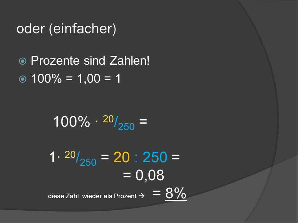 oder (einfacher) 100% · 20/250 = 1· 20/250 = 20 : 250 = = 0,08