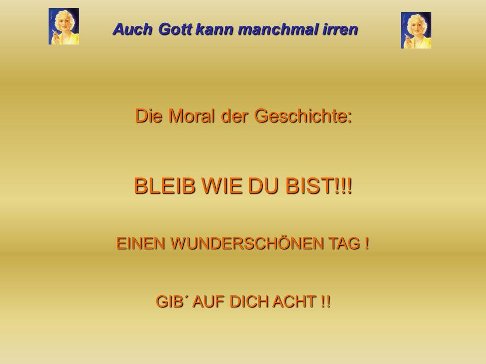 BLEIB WIE DU BIST!!! Die Moral der Geschichte: