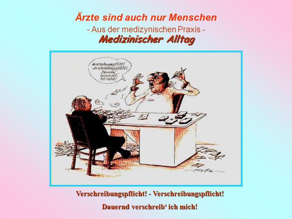 Medizinischer Alltag Verschreibungspflicht! - Verschreibungspflicht!