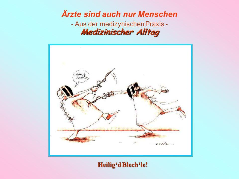 Medizinischer Alltag Heilig'd Blech'le!