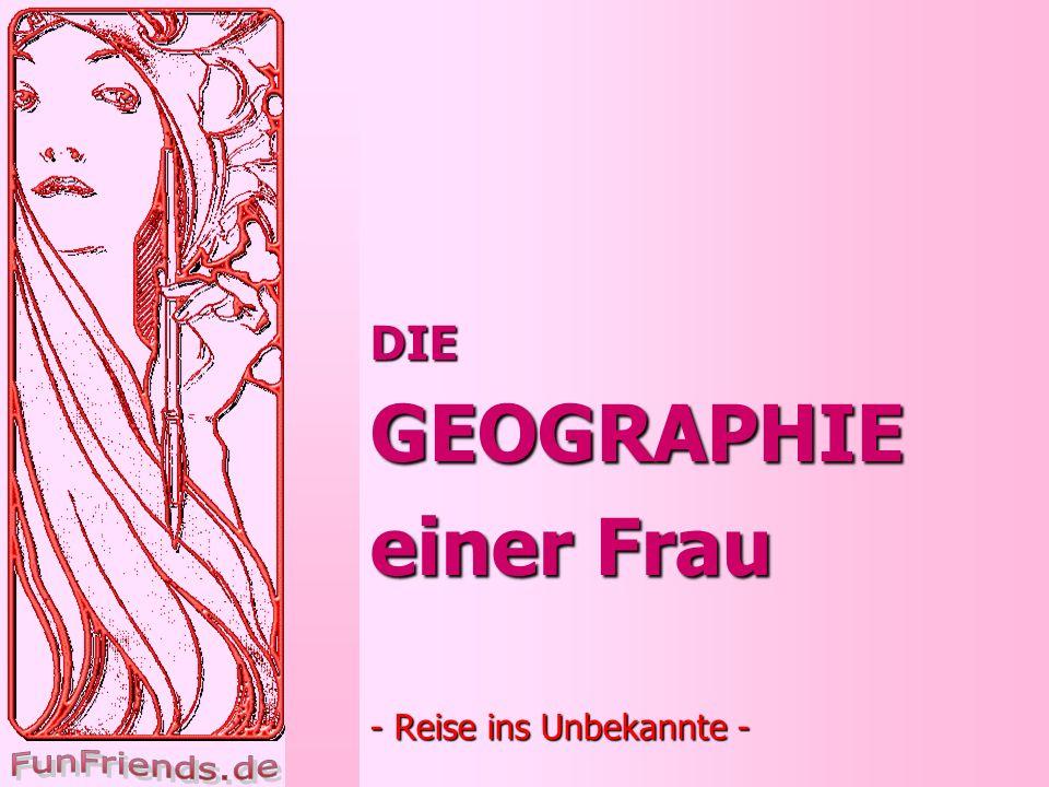 DIE GEOGRAPHIE einer Frau