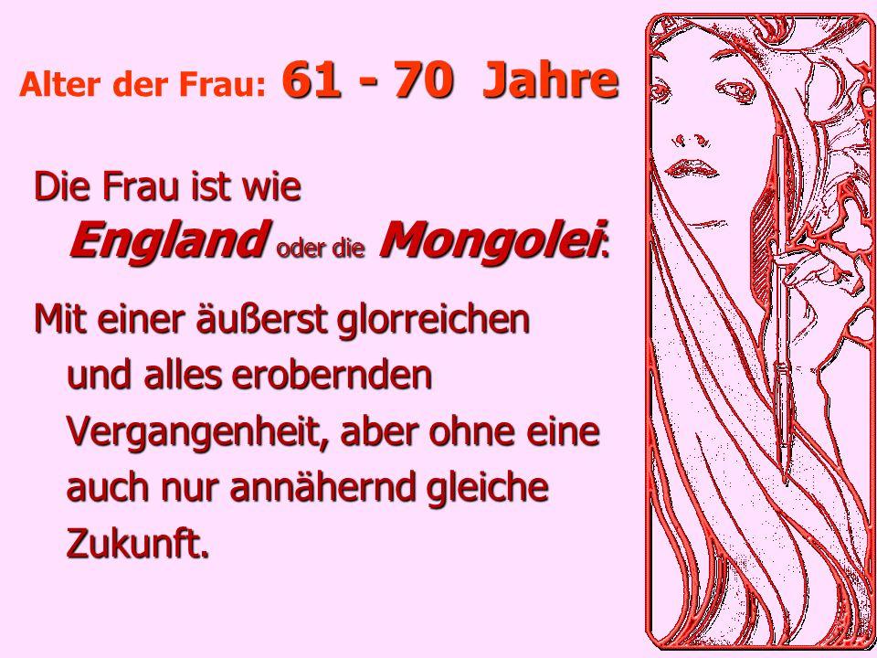 Die Frau ist wie England oder die Mongolei: