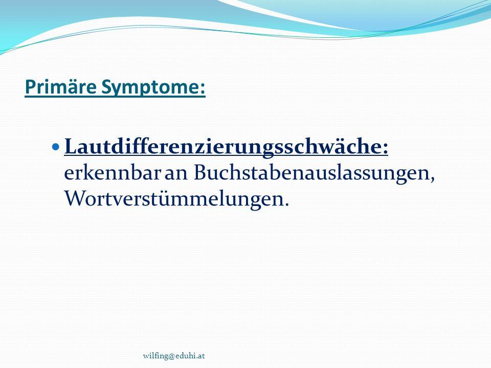 Primäre Symptome: Lautdifferenzierungsschwäche: erkennbar an Buchstabenauslassungen, Wortverstümmelungen.