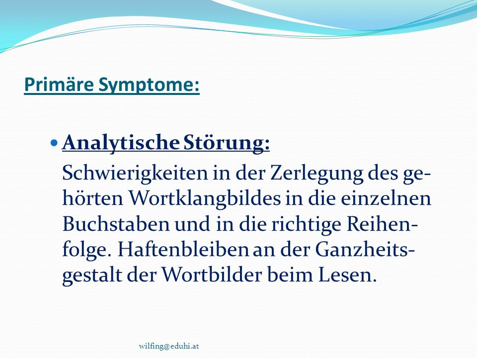 Primäre Symptome: Analytische Störung: