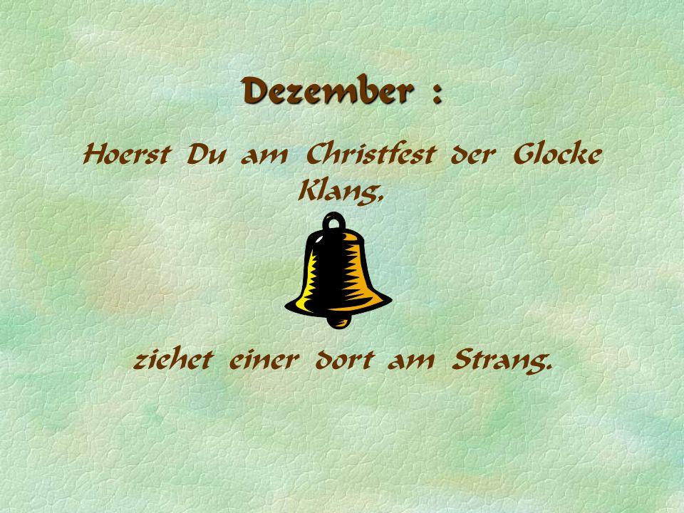 Dezember : Hoerst Du am Christfest der Glocke Klang,