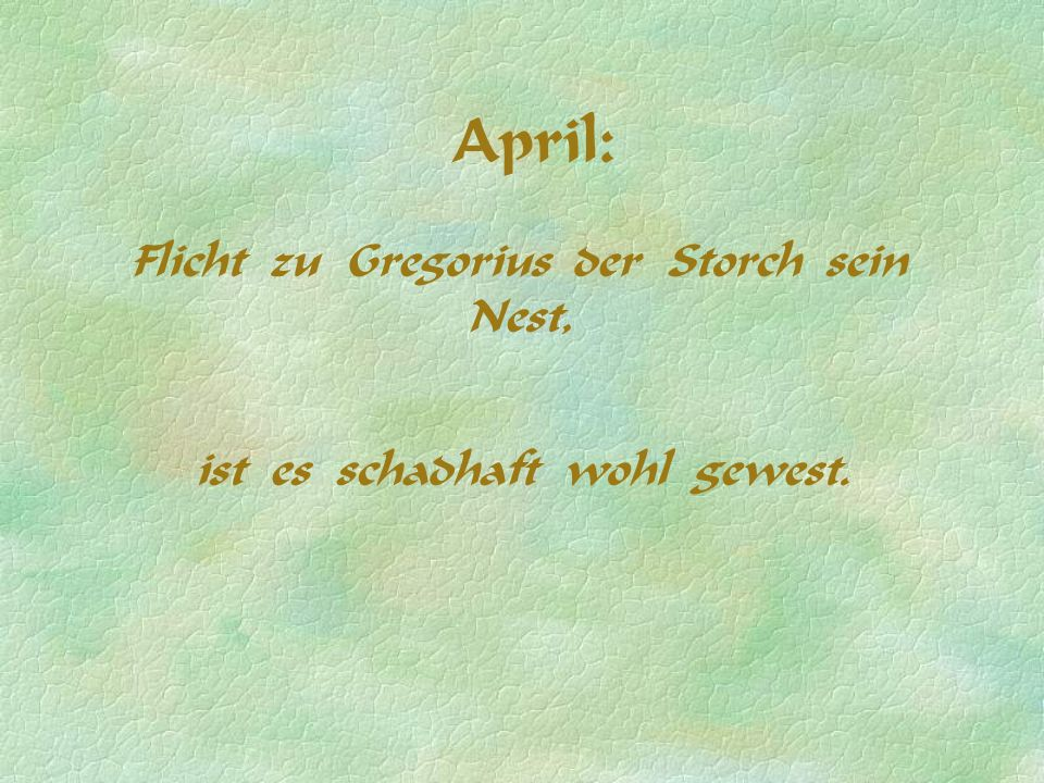 April: Flicht zu Gregorius der Storch sein Nest,