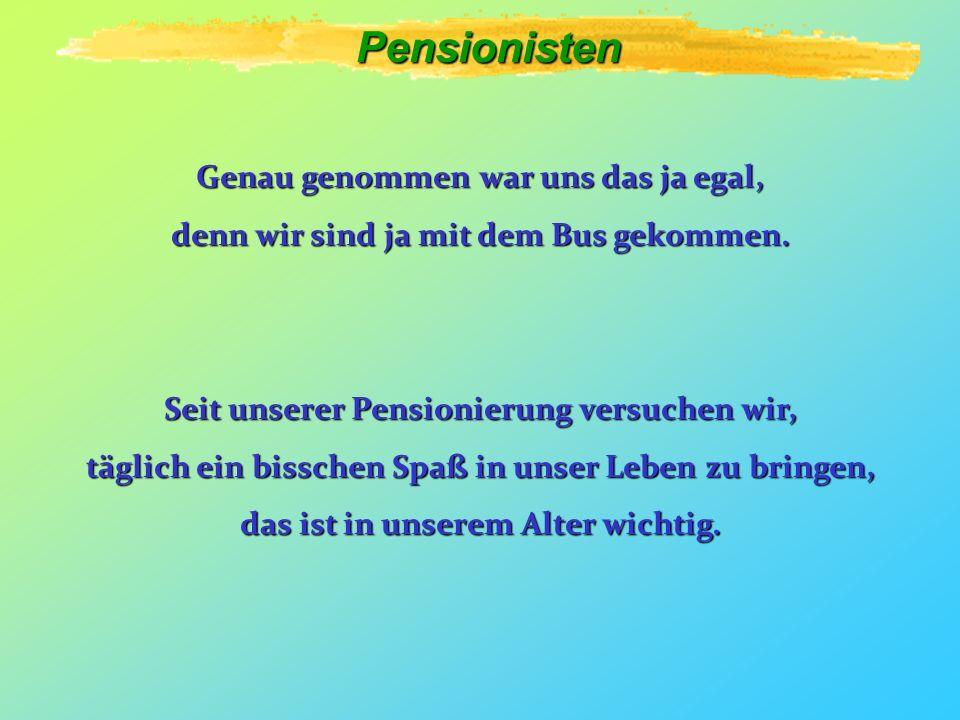 Pensionisten Genau genommen war uns das ja egal,