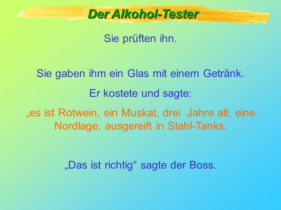 Der Alkohol-Tester Sie prüften ihn.