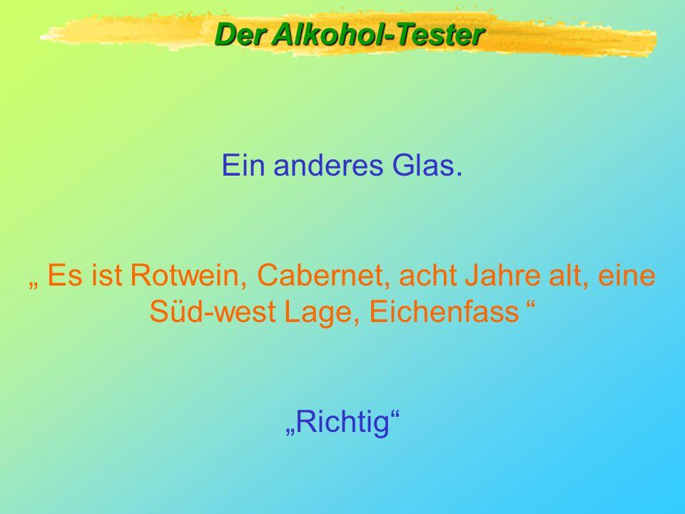 """Der Alkohol-Tester Ein anderes Glas. """" Es ist Rotwein, Cabernet, acht Jahre alt, eine Süd-west Lage, Eichenfass"""