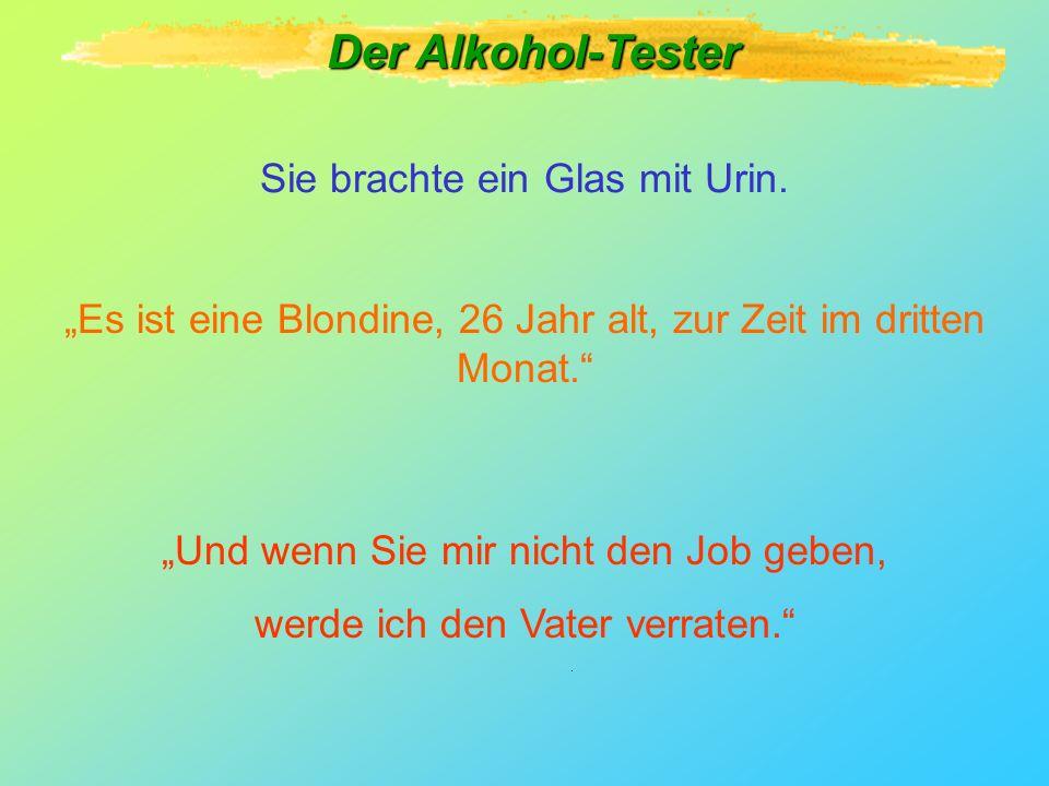 Der Alkohol-Tester Sie brachte ein Glas mit Urin.