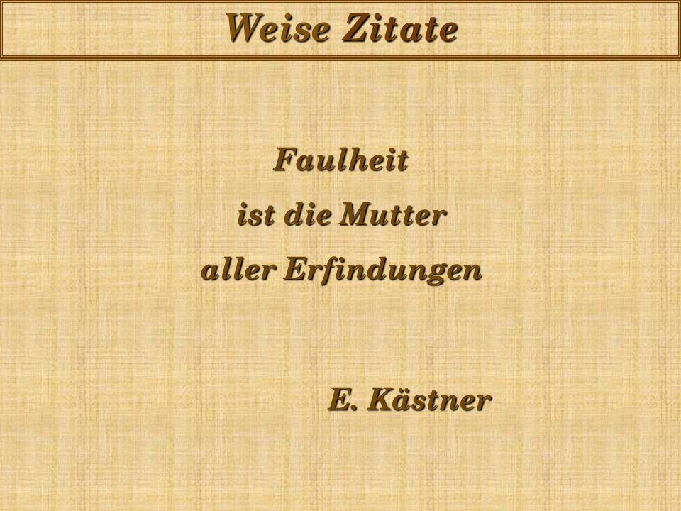 Faulheit ist die Mutter aller Erfindungen E. Kästner