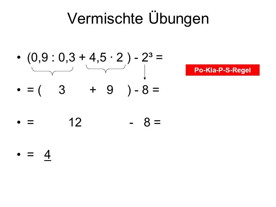 Vermischte Übungen (0,9 : 0,3 + 4,5 ∙ 2 ) - 2³ = = ( 3 + 9 ) - 8 =