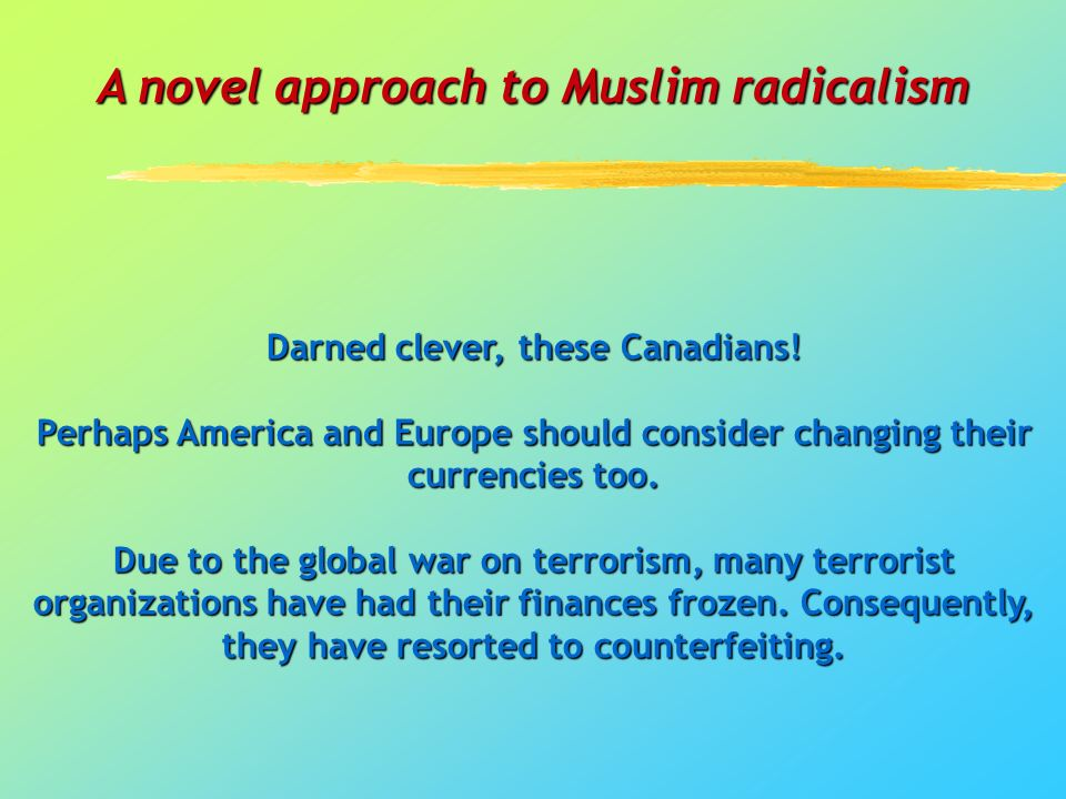 A novel approach to Muslim radicalism Darned clever, these Canadians!