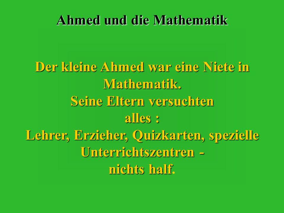 Der kleine Ahmed war eine Niete in Mathematik.