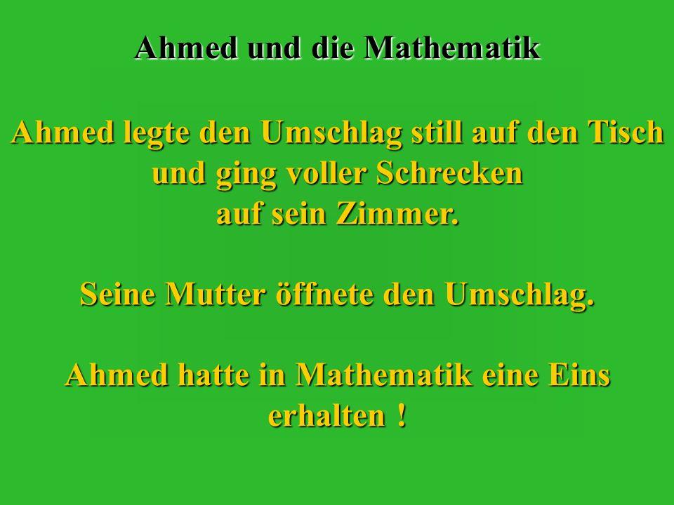 Ahmed hatte in Mathematik eine Eins erhalten !